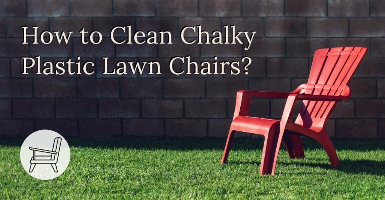 How to Clean Chalky Plastic Lawn Chairs
