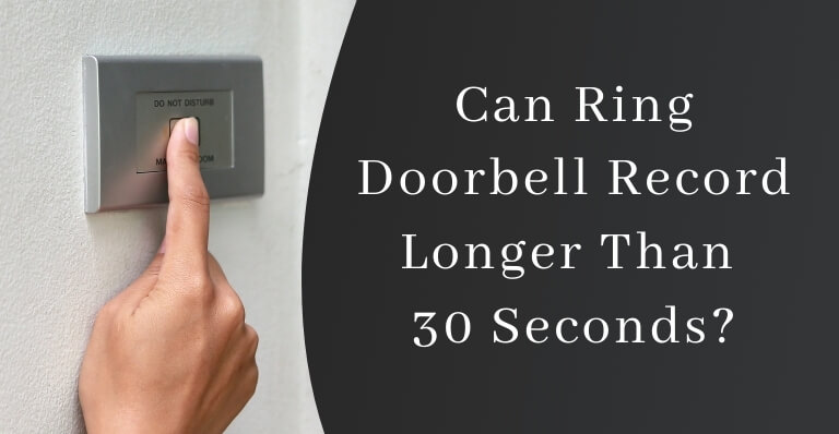 Can Ring Doorbell Record Longer Than 30 Seconds