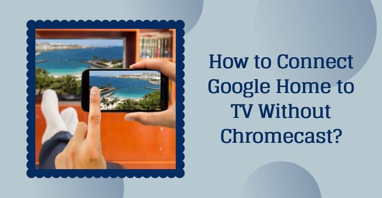 How to Connect Google Home to TV Without Chromecast