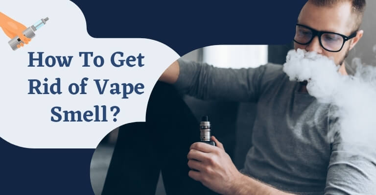 How To Get Rid of Vape Smell