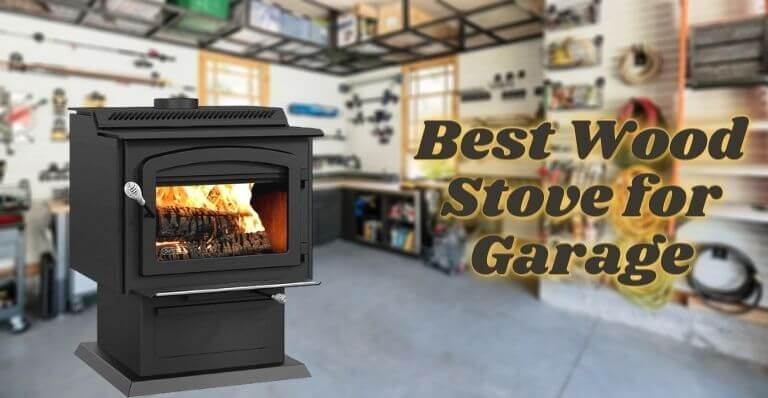 Best Wood Stove for Garage