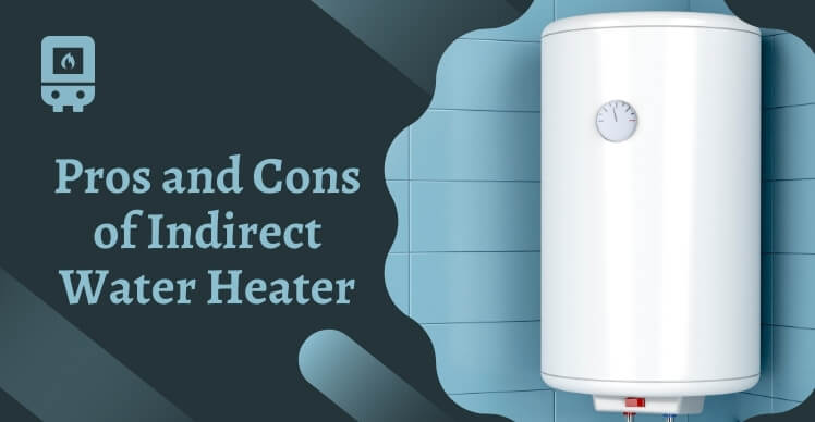 Pros and Cons of Indirect Water Heater