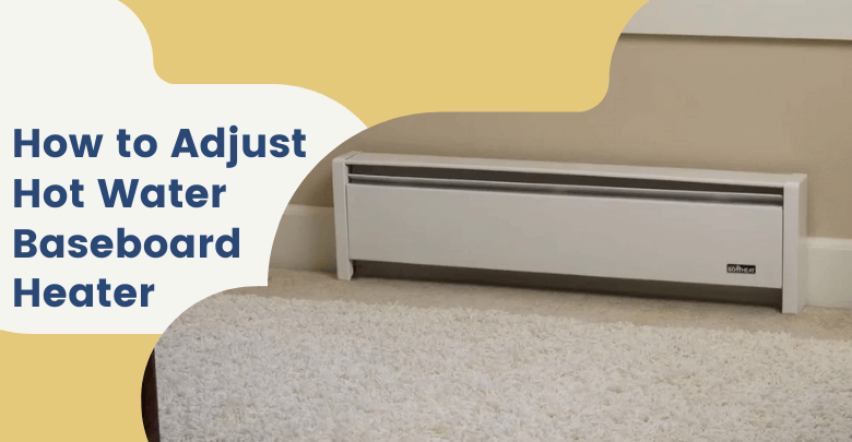 How to Adjust Hot Water Baseboard Heater