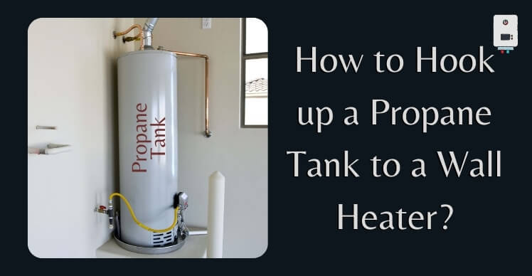 How to Hook up a Propane Tank to a Wall Heater