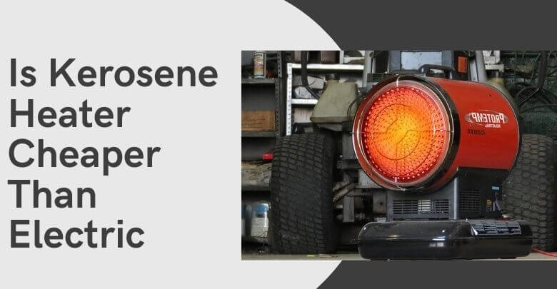 Is Kerosene Heater Cheaper Than Electric