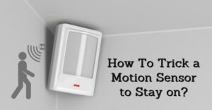 How To Trick a Motion Sensor to Stay on