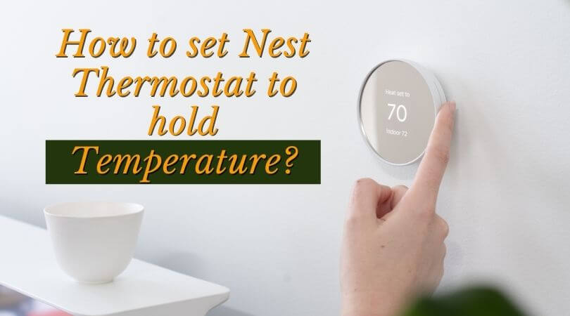 How to set Nest Thermostat to hold Temperature